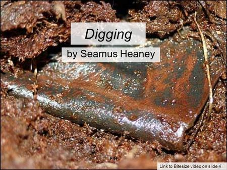 F/H Digging by Seamus Heaney Link to Bitesize video on slide 4.