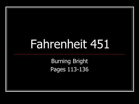 Fahrenheit 451 Burning Bright Pages 113-136.