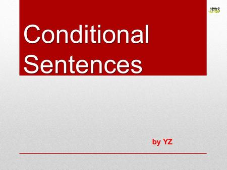 Conditional Sentences by YZ. Conditionals There are 4 main types of if sentences in English, often called conditional sentences. These sentences are.
