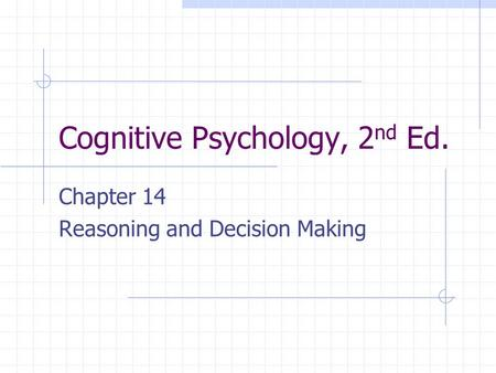 Cognitive Psychology, 2 nd Ed. Chapter 14 Reasoning and Decision Making.