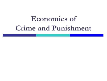 Economics of Crime and Punishment. Criminal Law  Criminal intent  Public harm Fear? Victimless crimes?  Public prosecution.