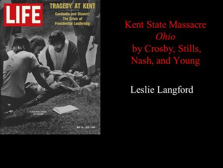 Kent State Massacre Ohio by Crosby, Stills, Nash, and Young Leslie Langford.