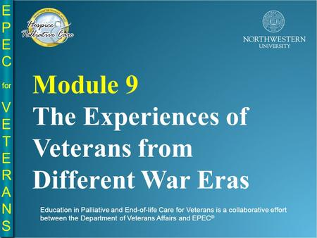EPE C for VE T E R A N S EPE C for VE T E R A N S Education in Palliative and End-of-life Care for Veterans is a collaborative effort between the Department.