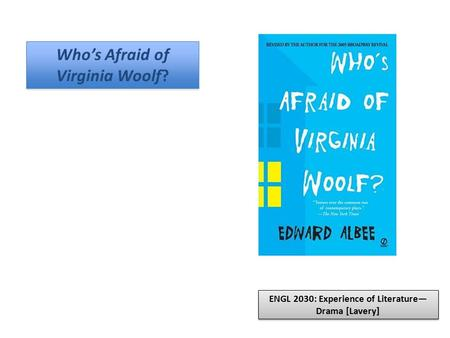 Who's Afraid of Virginia Woolf? ENGL 2030: Experience of Literature— Drama [Lavery]