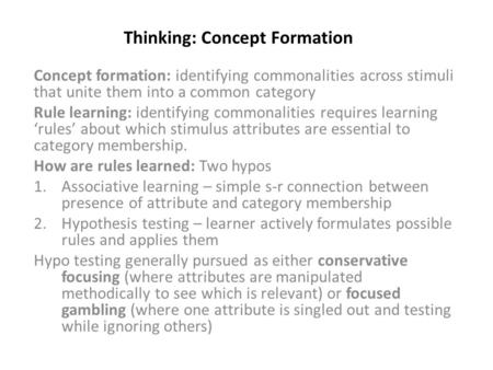 Thinking: Concept Formation Concept formation: identifying commonalities across stimuli that unite them into a common category Rule learning: identifying.