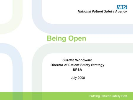 Being Open Suzette Woodward Director of Patient Safety Strategy NPSA July 2008.