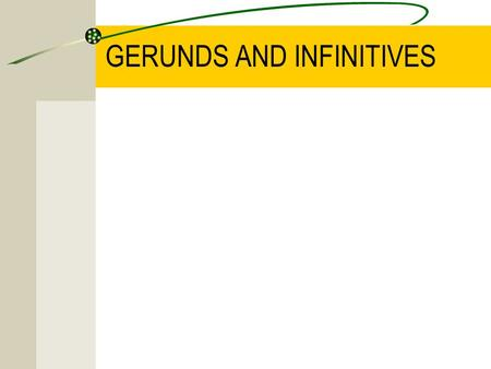 GERUNDS AND INFINITIVES. BASE FORM After some perception verbs such as HEAR, FEEL or SEE and the verbs LET and MAKE: I saw you leave home. My parents.