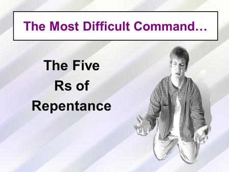 The Most Difficult Command… The Five Rs of Repentance.