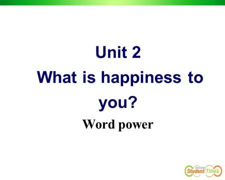 Unit 2 What is happiness to you? Word power. Brainstorming words related to emotions happy sad love joy/delight angry fear surprised excited regret anger.