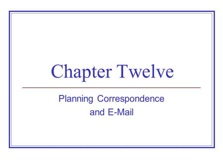 Chapter Twelve Planning Correspondence and E-Mail.