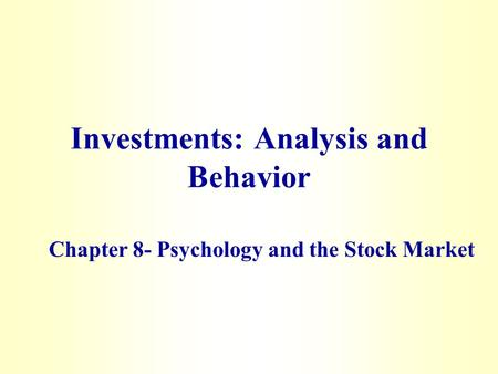 Investments: Analysis and Behavior Chapter 8- Psychology and the Stock Market.