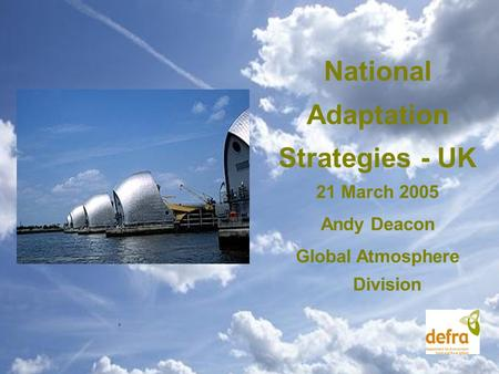 National Adaptation Strategies - UK 21 March 2005 Andy Deacon Global Atmosphere Division.