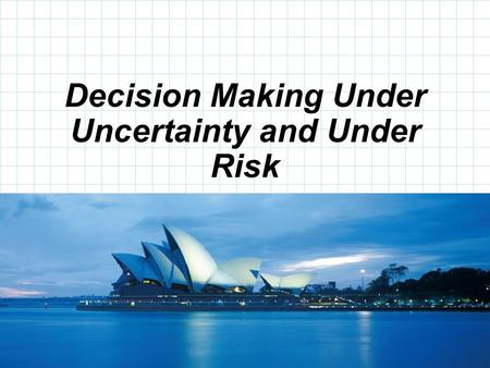Decision Making Under Uncertainty and Under Risk
