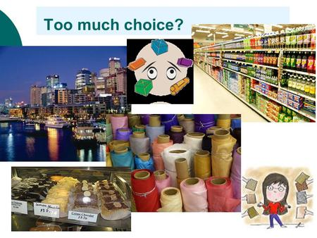 "Too much choice?. A trip to local supermarket…  85 different varieties and brands of crackers.  285 varieties of cookies.  165 varieties of ""juice."