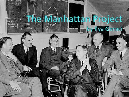 the scientists The Manhattan Project was a research and development program that created one of the most dangerous weapons the world has ever seen,