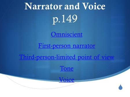  Narrator and Voice p.149 Omniscient First-person narrator Third-person-limited point of view Tone Voice.