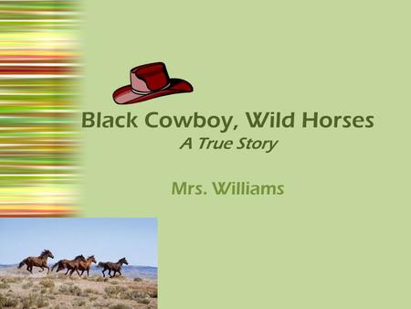 Black Cowboy, Wild Horses A True Story Mrs. Williams.