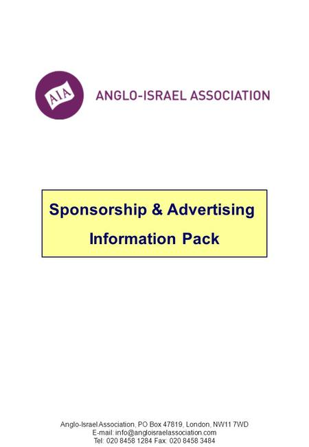 Anglo-Israel Association, PO Box 47819, London, NW11 7WD   Tel: 020 8458 1284 Fax: 020 8458 3484 Sponsorship & Advertising.