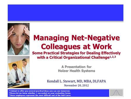 Managing Net-Negative Colleagues at Work Some Practical Strategies for Dealing Effectively with a Critical Organizational Challenge 1,2,3 A Presentation.