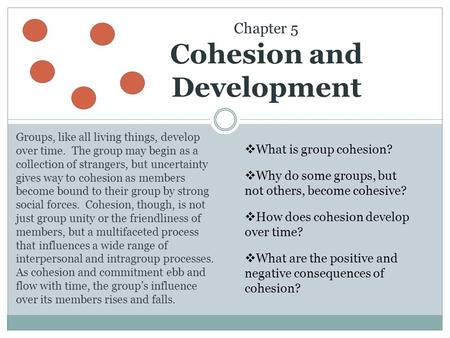 Chapter 5 Cohesion and Development Groups, like all living things, develop over time. The group may begin as a collection of strangers, but uncertainty.