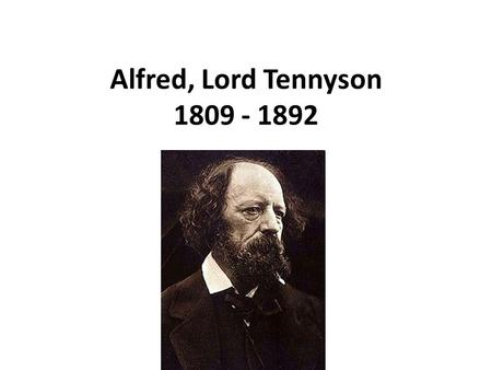 Alfred, Lord Tennyson 1809 - 1892. Charge of the Light Brigade Half a league, half a league, Half a league onward, All in the valley of Death Rode the.