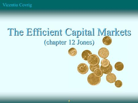 Vicentiu Covrig 1 The Efficient Capital Markets (chapter 12 Jones)