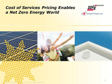 Cost of Services Pricing Enables a Net Zero Energy World © 2011San Diego Gas & Electric Company. All copyright and trademark rights reserved. 1.