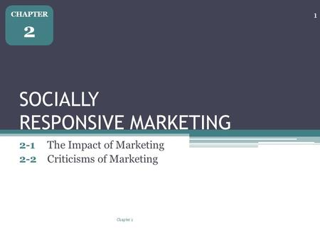 SOCIALLY RESPONSIVE MARKETING 2-1The Impact of Marketing 2-2Criticisms of Marketing Chapter 2 1 CHAPTER 2.