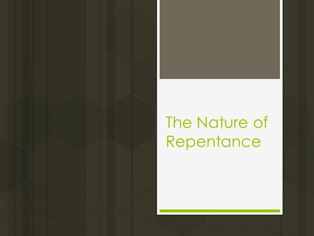 The Nature of Repentance. Introduction  John the Baptist and Jesus Christ emphasized the necessity of repentance (Matt. 3:1-2; 4:17; Luke 13:1-5). 