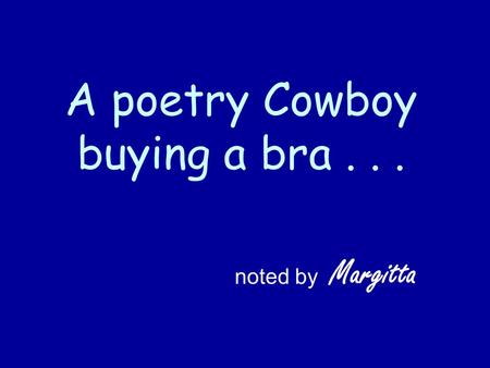 A poetry Cowboy buying a bra... noted by Margitta.