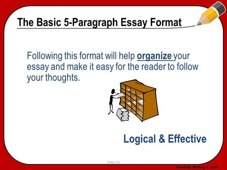 powered writing © the basic paragraph essay organize your  powered writing © 2007 the basic 5 paragraph essay format following this format will help
