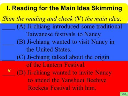 Skim the reading and check (V) the main idea. ____ (A) Ji-chiang introduced some traditional Taiwanese festivals to Nancy. ____ (B) Ji-chiang wanted to.