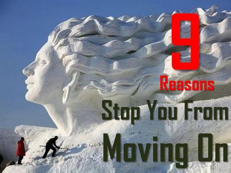 "Stop You From Moving On Reasons 9. The road may be long, but it's wide open. As Lao Tzu once said, ""The journey of a thousand miles begins with one step."""