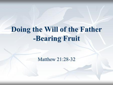 Doing the Will of the Father -Bearing Fruit Matthew 21:28-32.