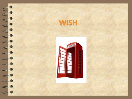 WISH. Wish - structure 4 OUR REGRET REFERS TO PRESENT I WISH + SIMPLE PAST.