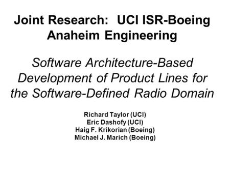 Joint Research: UCI ISR-Boeing Anaheim Engineering Software Architecture-Based Development of Product Lines for the Software-Defined Radio Domain Richard.