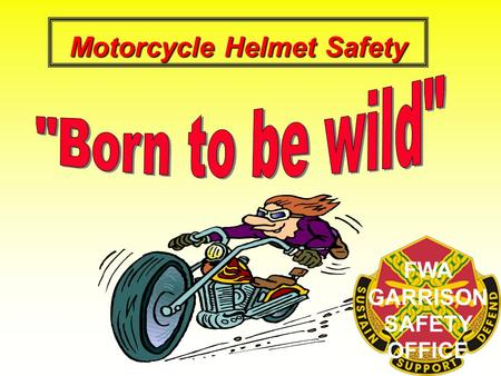 Motorcycle Helmet Safety FWA GARRISON SAFETY OFFICE.