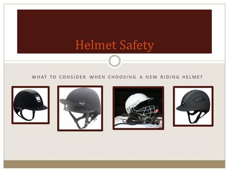 WHAT TO CONSIDER WHEN CHOOSING A NEW RIDING HELMET Helmet Safety.