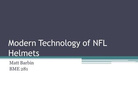 Modern Technology of NFL Helmets Matt Barbin BME 281.