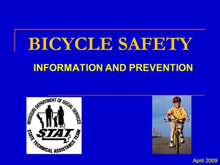 BICYCLE SAFETY INFORMATION AND PREVENTION April 2009.
