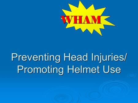 Preventing Head Injuries/ Promoting Helmet Use WHAM.