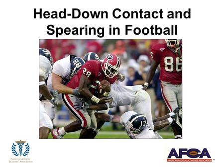 Head-Down Contact and Spearing in Football. Why Are We Here Today ?