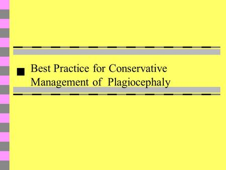 Best Practice for Conservative Management of Plagiocephaly.