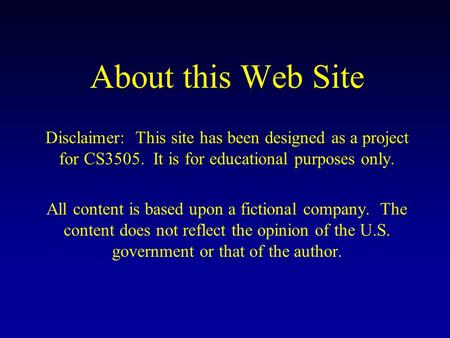 About this Web Site Disclaimer: This site has been designed as a project for CS3505. It is for educational purposes only. All content is based upon a fictional.
