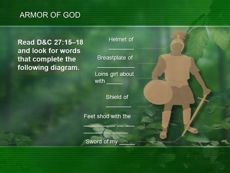 ARMOR OF GOD Feet shod with the __________ __ ___ ______ __ _____ Sword of my _____ Breastplate of ____________ Helmet of ________ Loins girt about with.