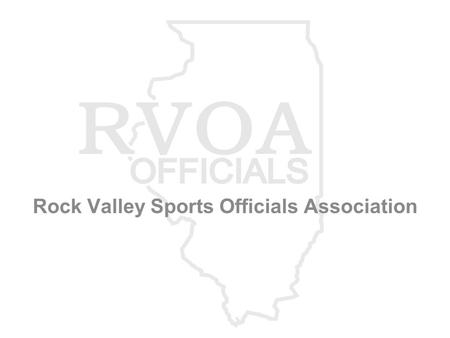 "Rock Valley Sports Officials Association. BEFORE THE SEASON STARTS Register at www.Gotofficials.comwww.Gotofficials.com ""MUST"" be a licensed w/IHSA (sport:"