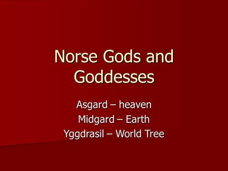 Norse Gods and Goddesses Asgard – heaven Midgard – Earth Yggdrasil – World Tree.