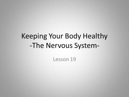 Keeping Your Body Healthy -The Nervous System- Lesson 19.