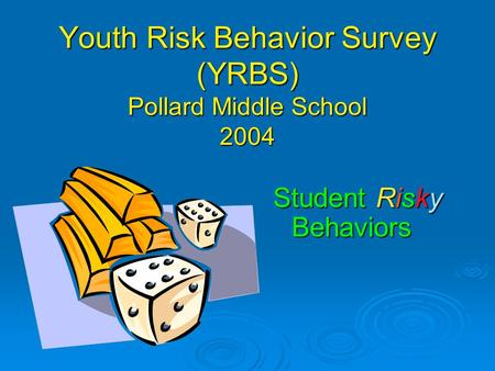 Youth Risk Behavior Survey (YRBS) Pollard Middle School 2004 Student Risky Behaviors.