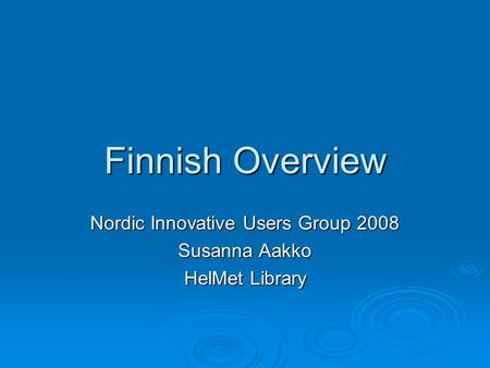 Finnish Overview Nordic Innovative Users Group 2008 Susanna Aakko HelMet Library.